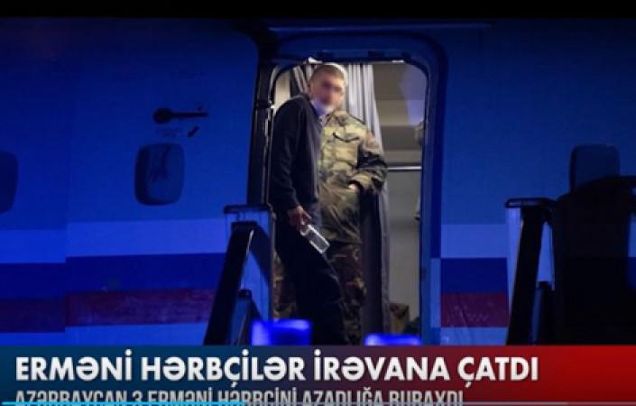 Bakıdan buraxılan erməni hərbçilər İrəvana çatdı - VİDEO